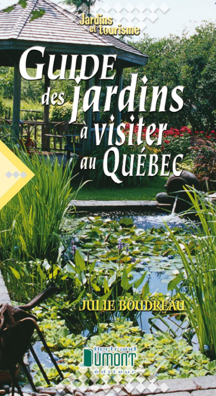 Guide Des Jardins Visiter Au Qu Bec Le Travailleur Fut